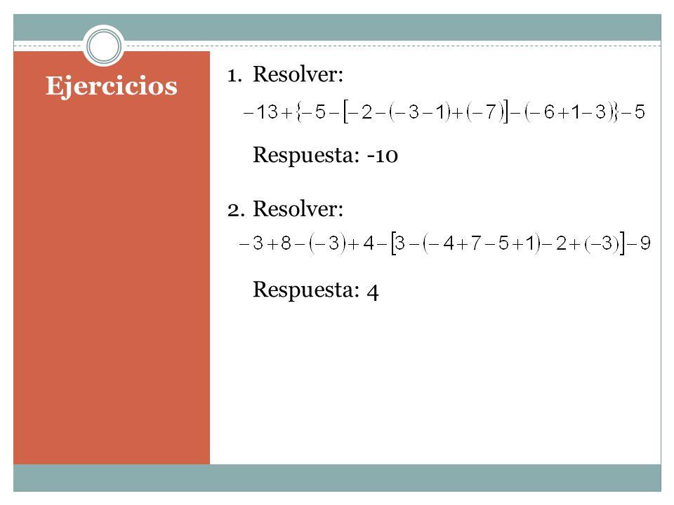 Ejercicios 1.Resolver: Respuesta: -10 2.Resolver: Respuesta: 4