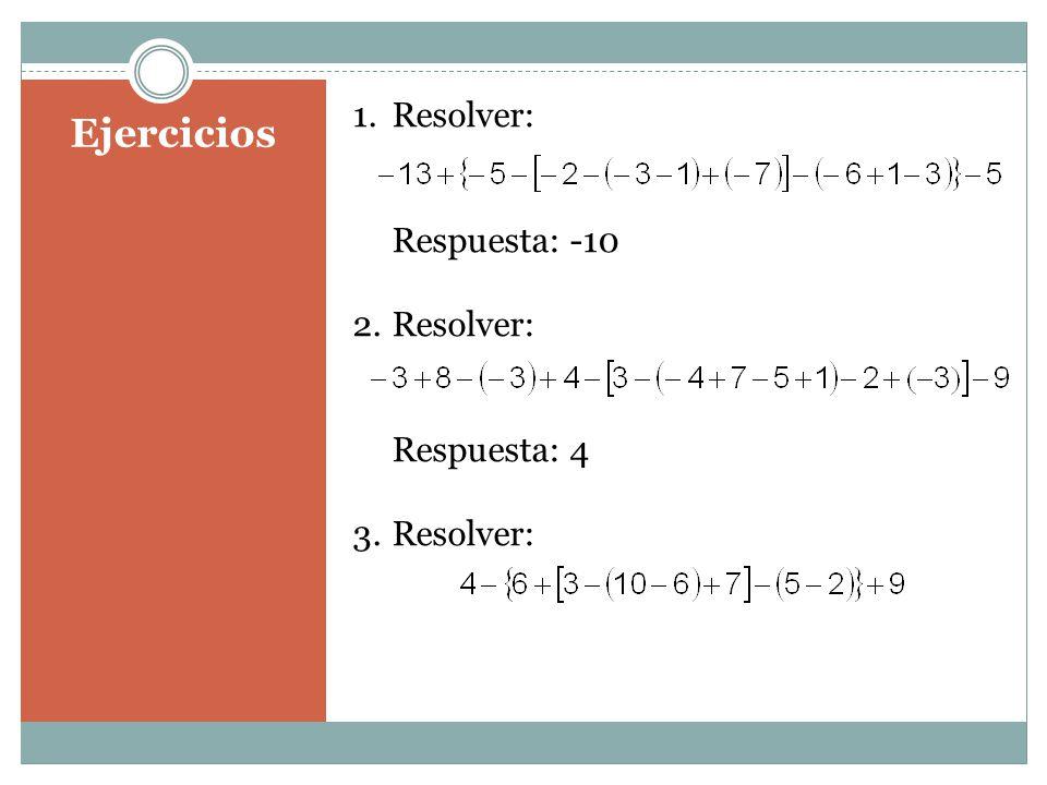 Ejercicios 1.Resolver: Respuesta: -10 2.Resolver: Respuesta: 4 3.Resolver: