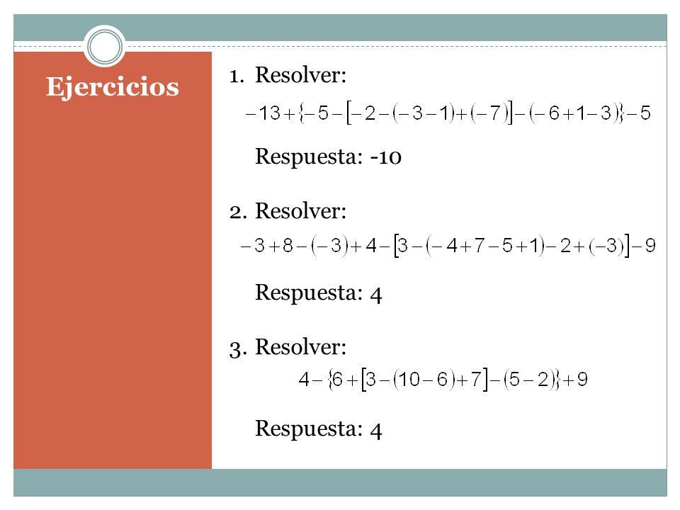 Ejercicios 1.Resolver: Respuesta: -10 2.Resolver: Respuesta: 4 3.Resolver: Respuesta: 4