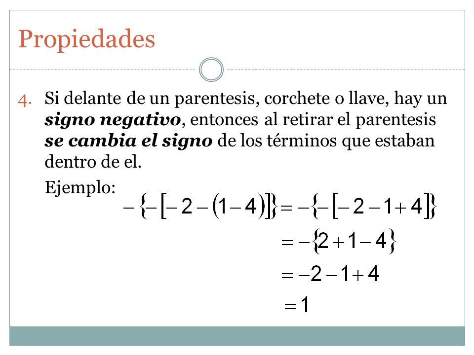 Propiedades 4.Si delante de un parentesis, corchete o llave, hay un signo negativo, entonces al retirar el parentesis se cambia el signo de los términ