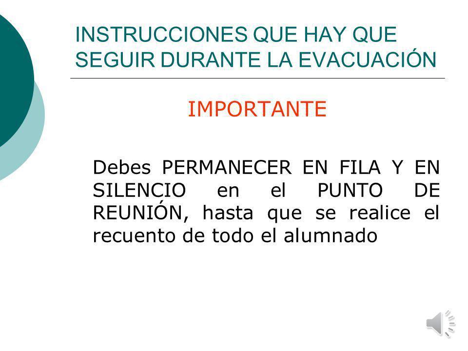 INSTRUCCIONES QUE HAY QUE SEGUIR DURANTE LA EVACUACIÓN Si cuando suena la señal de evacuación no se está en su lugar habitual, se deberá unir al prime