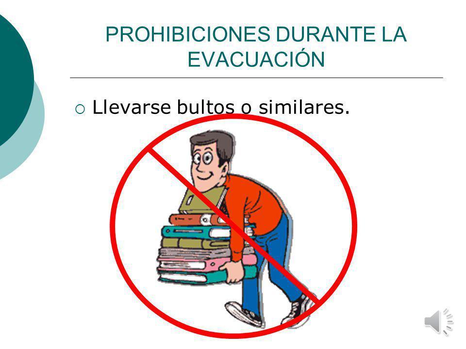 PROHIBICIONES DURANTE LA EVACUACIÓN Dejar huecos en las filas de evacuación.
