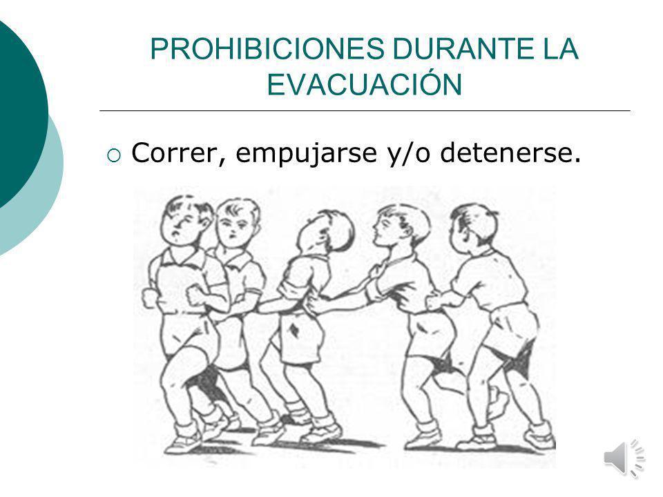 PROHIBICIONES DURANTE LA EVACUACIÓN Llevarse bultos o similares.