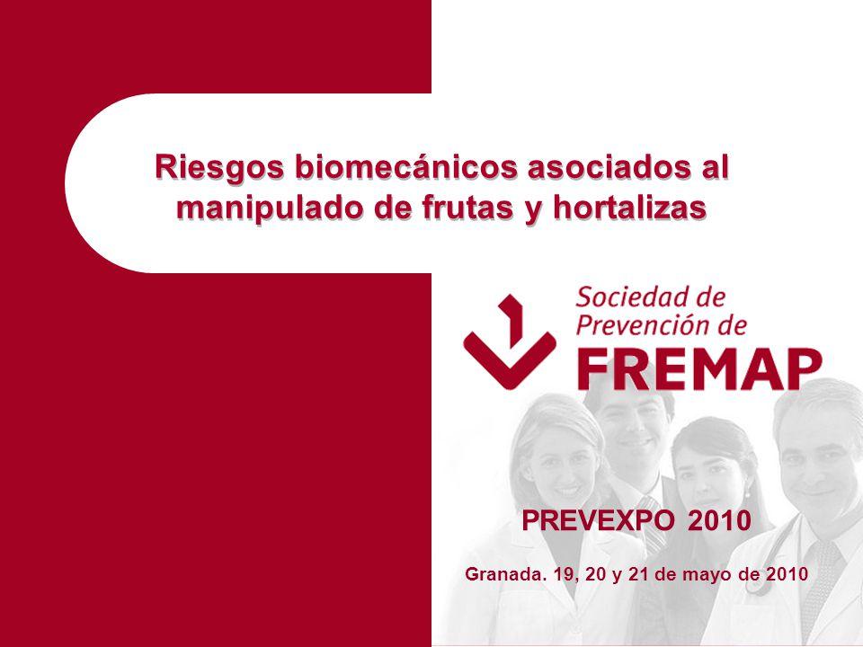 Riesgos biomecánicos asociados al manipulado de frutas y hortalizas PREVEXPO 2010 Granada. 19, 20 y 21 de mayo de 2010
