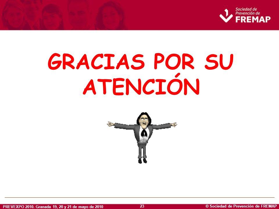 © Sociedad de Prevención de FREMAP PREVEXPO 2010. Granada 19, 20 y 21 de mayo de 2010 23 GRACIAS POR SU ATENCIÓN