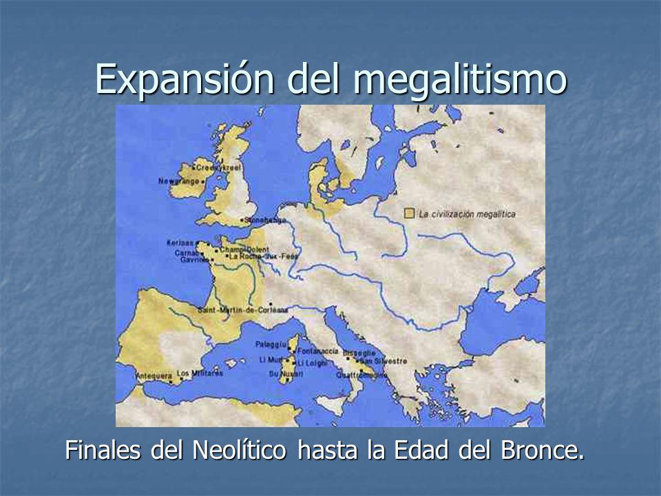 Expansión del megalitismo Finales del Neolítico hasta la Edad del Bronce.