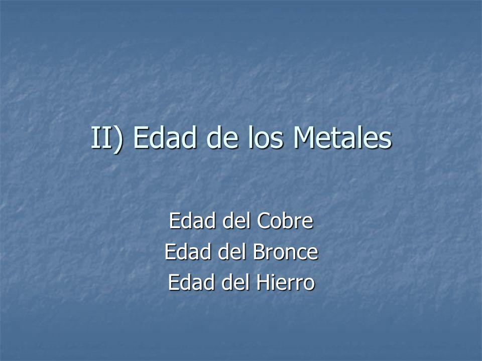 II) Edad de los Metales Edad del Cobre Edad del Bronce Edad del Hierro
