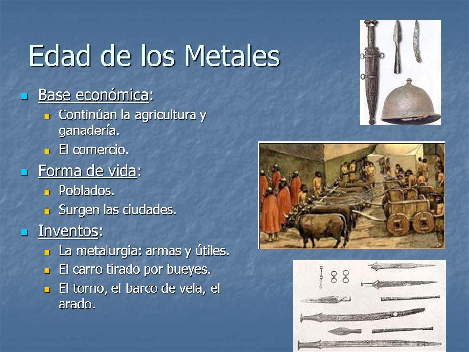 Edad de los Metales Base económica: Base económica: Continúan la agricultura y ganadería. Continúan la agricultura y ganadería. El comercio. El comerc