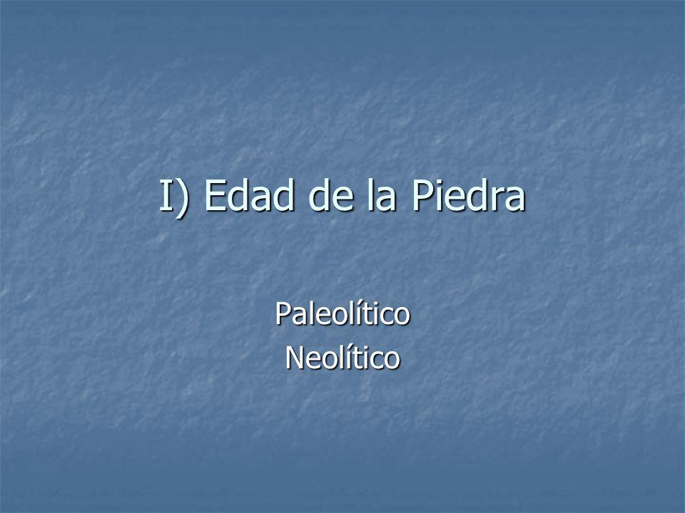 I) Edad de la Piedra PaleolíticoNeolítico