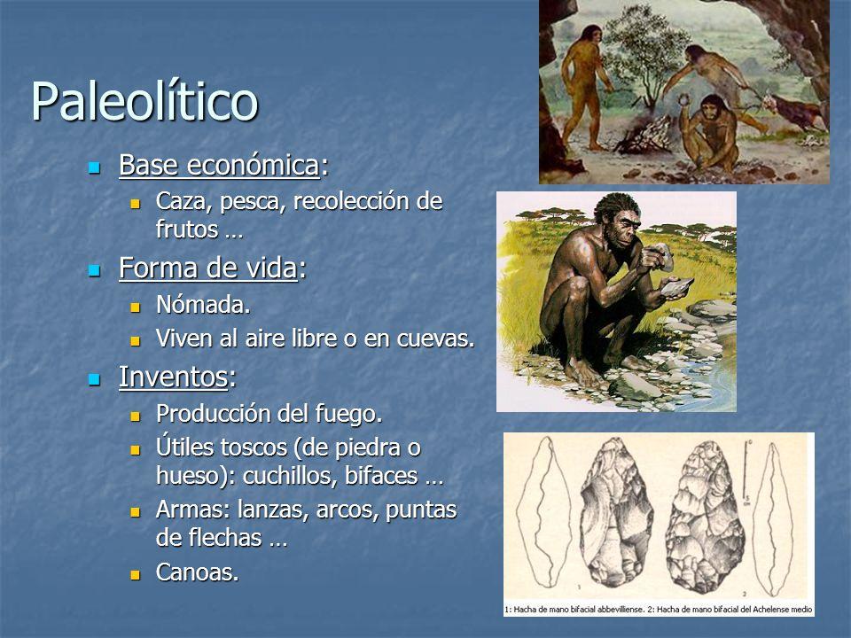 Paleolítico Base económica: Base económica: Caza, pesca, recolección de frutos … Caza, pesca, recolección de frutos … Forma de vida: Forma de vida: Nó