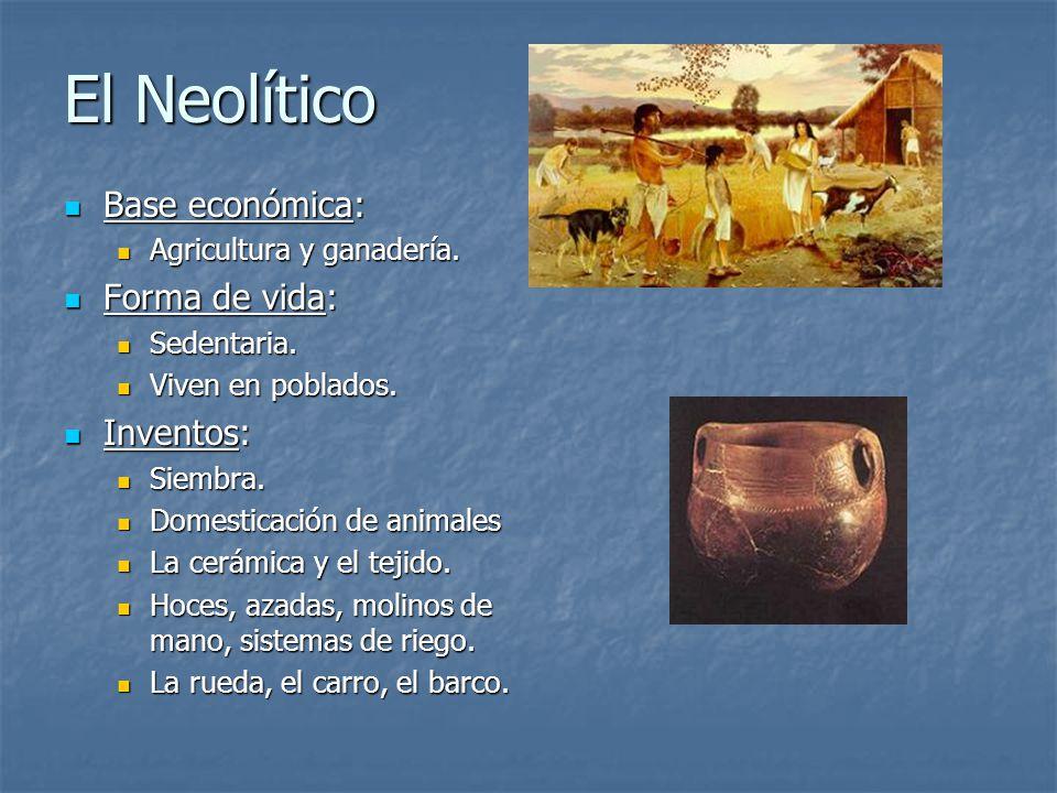 El Neolítico Base económica: Base económica: Agricultura y ganadería. Agricultura y ganadería. Forma de vida: Forma de vida: Sedentaria. Sedentaria. V