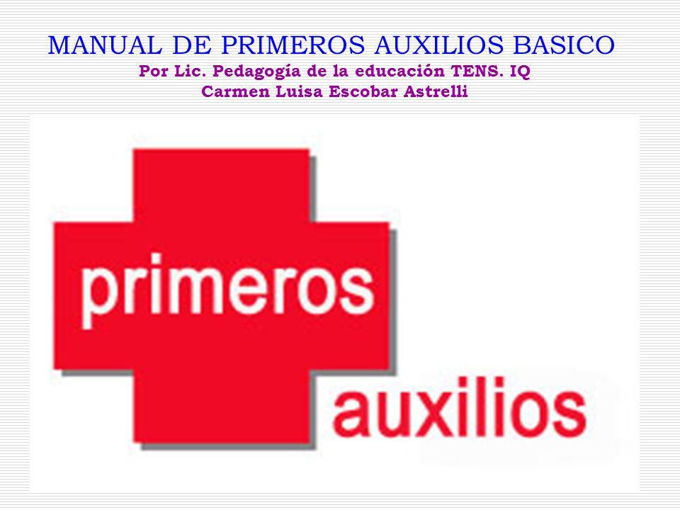MANUAL DE PRIMEROS AUXILIOS BASICO Por Lic.Pedagogía de la educación TENS.