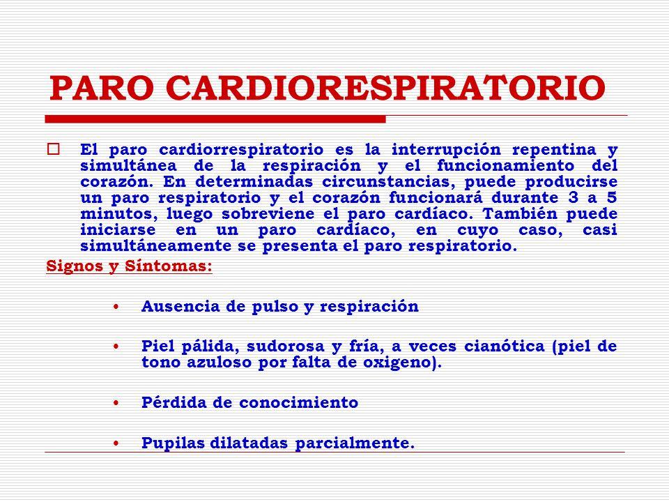 PARO CARDIORESPIRATORIO El paro cardiorrespiratorio es la interrupción repentina y simultánea de la respiración y el funcionamiento del corazón.