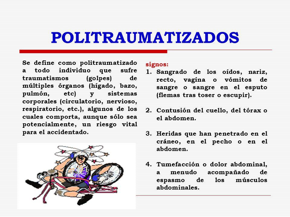 POLITRAUMATIZADOS Se define como politraumatizado a todo individuo que sufre traumatismos (golpes) de múltiples órganos (hígado, bazo, pulmón, etc) y sistemas corporales (circulatorio, nervioso, respiratorio, etc.), algunos de los cuales comporta, aunque sólo sea potencialmente, un riesgo vital para el accidentado.