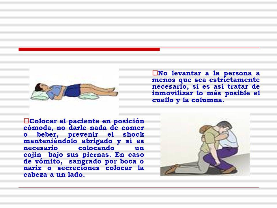 Colocar al paciente en posición cómoda, no darle nada de comer o beber, prevenir el shock manteniéndolo abrigado y si es necesario colocando un cojín bajo sus piernas.