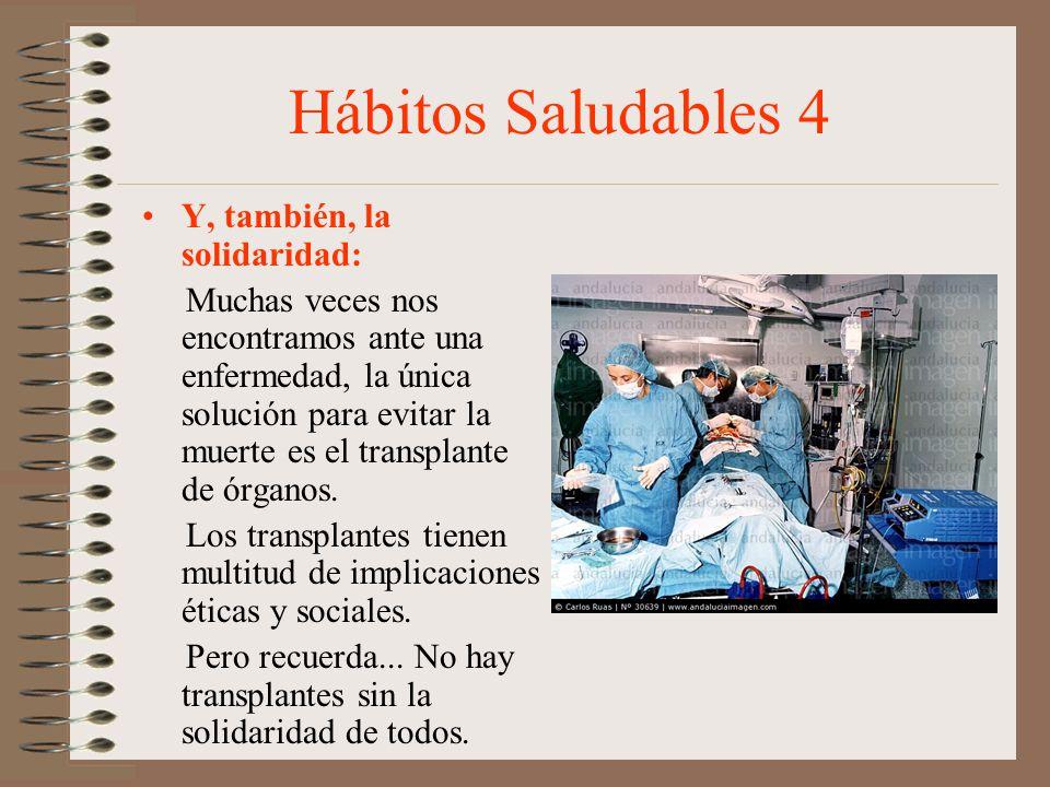 Hábitos Saludables 4 Y, también, la solidaridad: Muchas veces nos encontramos ante una enfermedad, la única solución para evitar la muerte es el trans