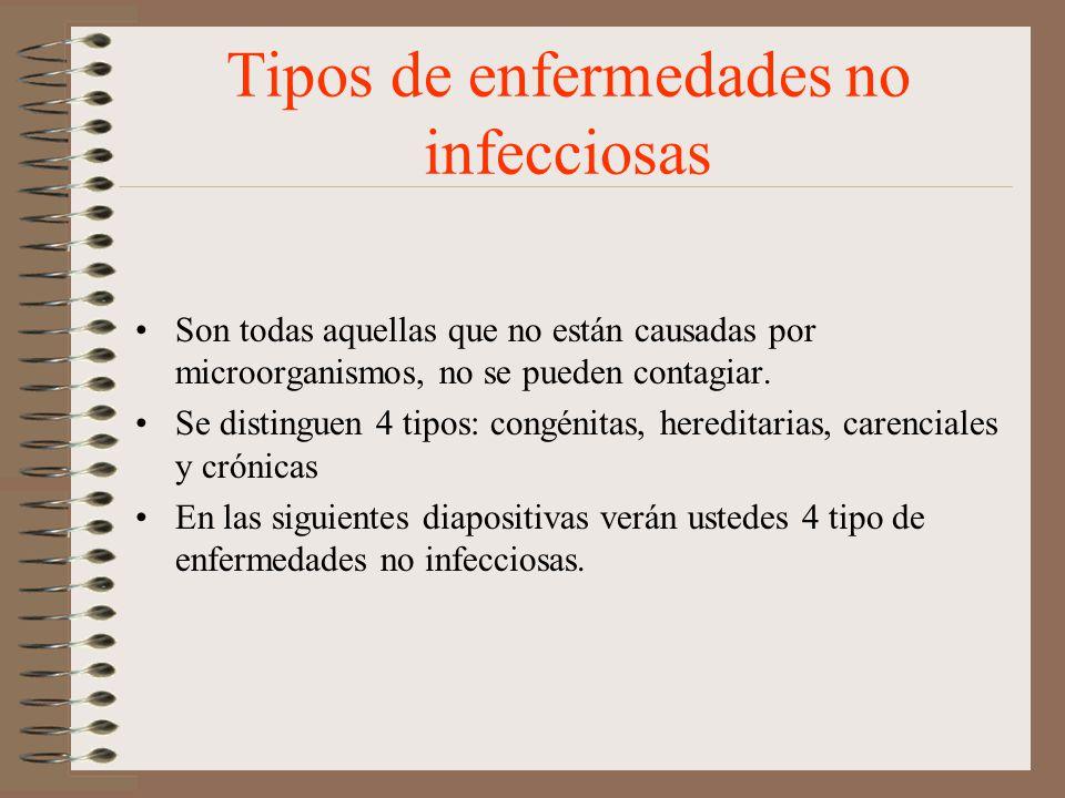 Tipos de enfermedades no infecciosas Son todas aquellas que no están causadas por microorganismos, no se pueden contagiar. Se distinguen 4 tipos: cong