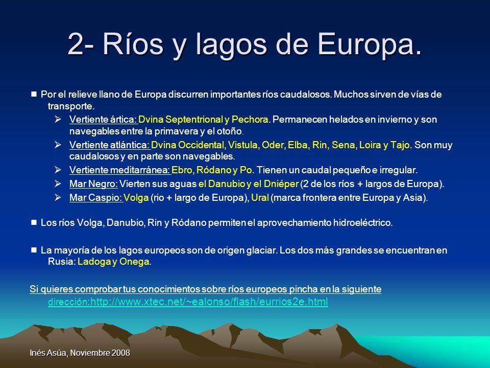 Inés Asúa, Noviembre 2008 2- Ríos y lagos de Europa. Por el relieve llano de Europa discurren importantes ríos caudalosos. Muchos sirven de vías de tr