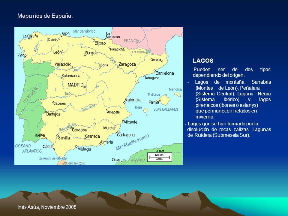 Inés Asúa, Noviembre 2008 Mapa ríos de España. LAGOS Pueden ser de dos tipos dependiendo del origen. - Lagos de montaña. Sanabria (Montes de León), Pe