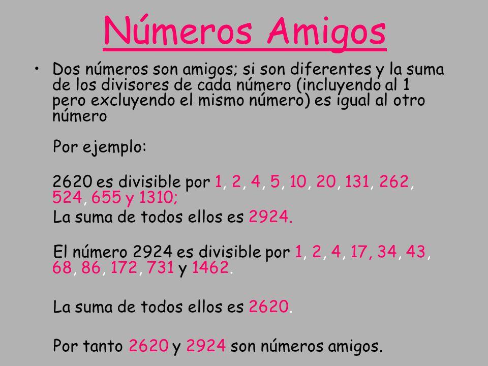 Dos números son amigos; si son diferentes y la suma de los divisores de cada número (incluyendo al 1 pero excluyendo el mismo número) es igual al otro