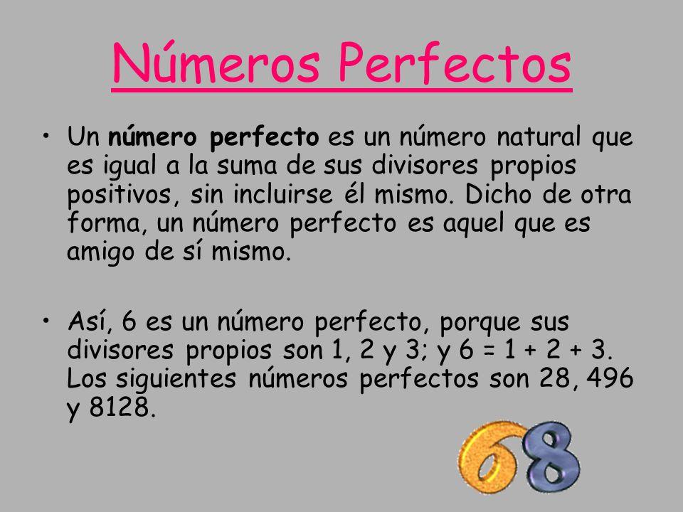 Un número perfecto es un número natural que es igual a la suma de sus divisores propios positivos, sin incluirse él mismo. Dicho de otra forma, un núm