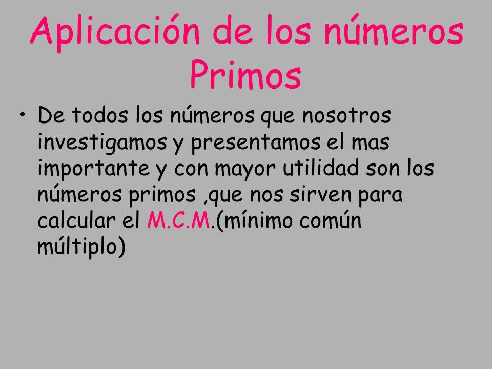Aplicación de los números Primos De todos los números que nosotros investigamos y presentamos el mas importante y con mayor utilidad son los números p