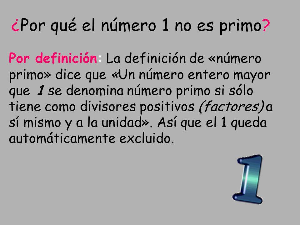 ¿Por qué el número 1 no es primo? Por definición: La definición de «número primo» dice que «Un número entero mayor que 1 se denomina número primo si s