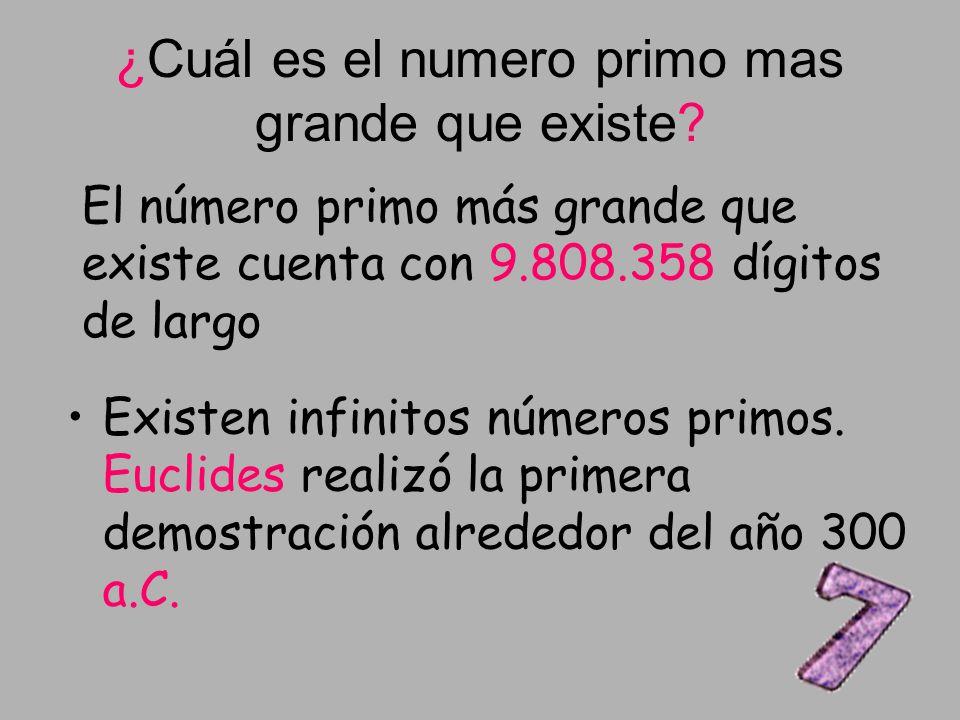 ¿Cuál es el numero primo mas grande que existe? Existen infinitos números primos. Euclides realizó la primera demostración alrededor del año 300 a.C.