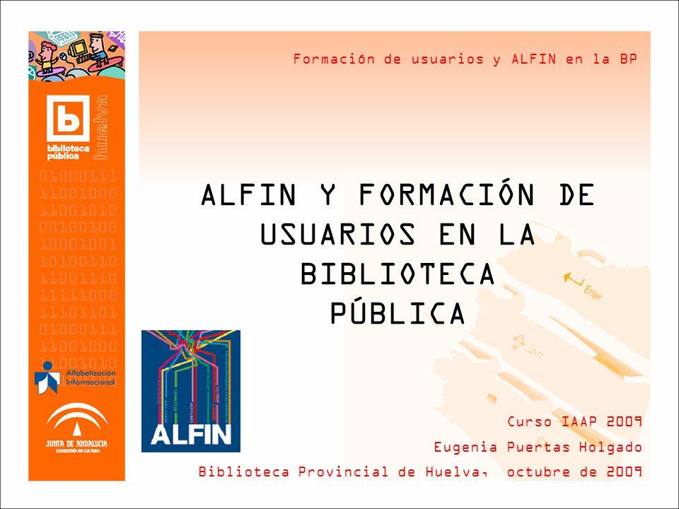Formación de usuarios y ALFIN en la BP Habilidades o Competencias ALFIN Necesidad de información Recursos disponibles Cómo encontrar la información Necesidad de evaluar los resultados Huelva, 26-28 de octubre de 2009
