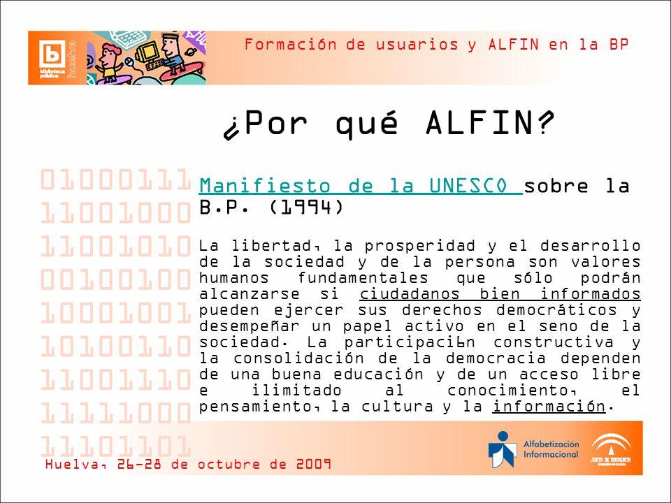Formación de usuarios y ALFIN en la BP ¿Por qué ALFIN? Manifiesto de la UNESCO Manifiesto de la UNESCO sobre la B.P. (1994) La libertad, la prosperida