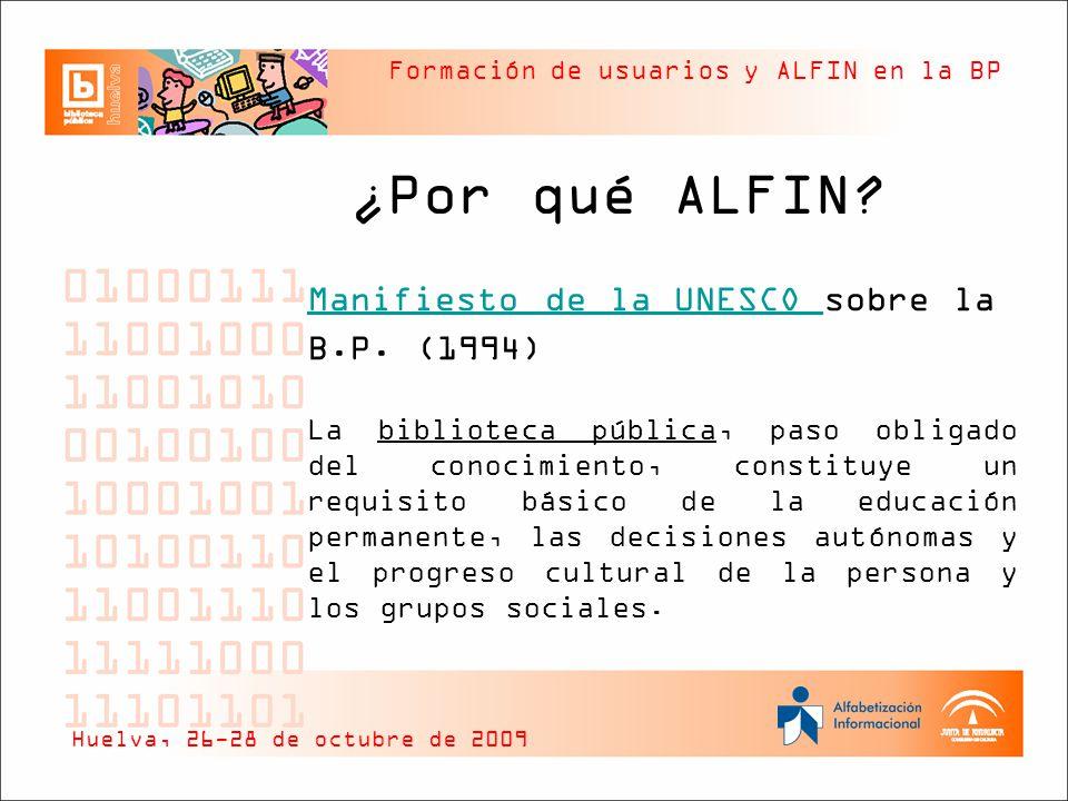 Formación de usuarios y ALFIN en la BP ¿Por qué ALFIN? Manifiesto de la UNESCO Manifiesto de la UNESCO sobre la B.P. (1994) La biblioteca pública, pas