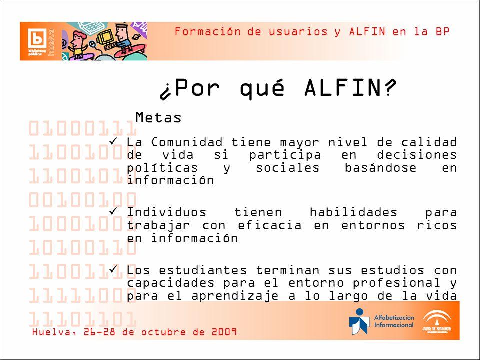 Formación de usuarios y ALFIN en la BP ¿Por qué ALFIN? Metas La Comunidad tiene mayor nivel de calidad de vida si participa en decisiones políticas y