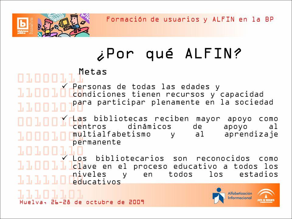 Formación de usuarios y ALFIN en la BP ¿Por qué ALFIN? Metas Personas de todas las edades y condiciones tienen recursos y capacidad para participar pl