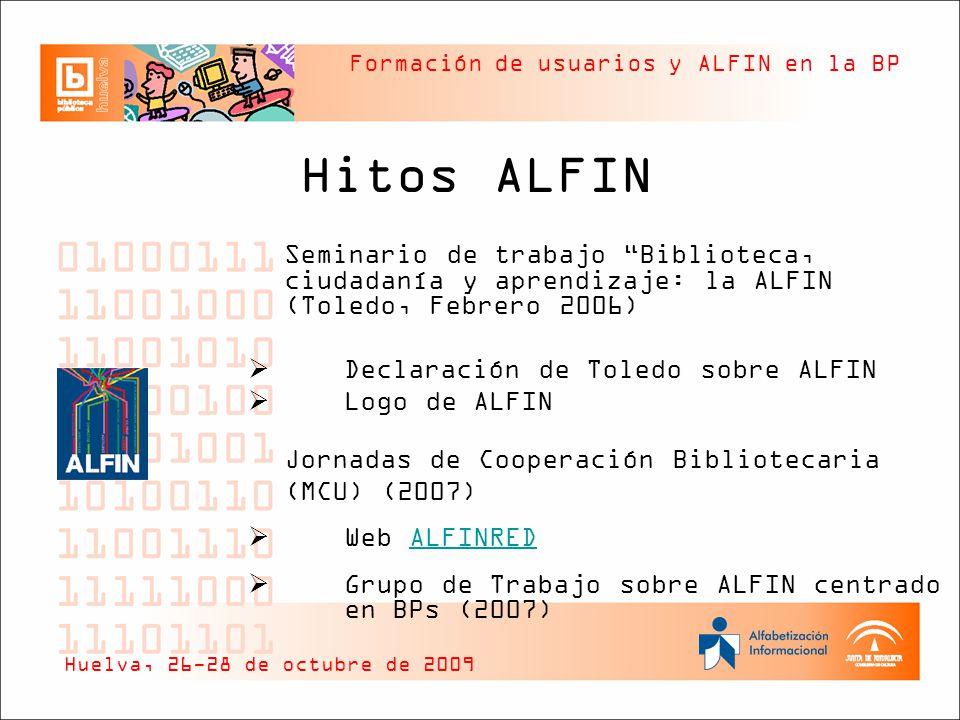 Formación de usuarios y ALFIN en la BP Hitos ALFIN Seminario de trabajo Biblioteca, ciudadanía y aprendizaje: la ALFIN (Toledo, Febrero 2006) Declarac