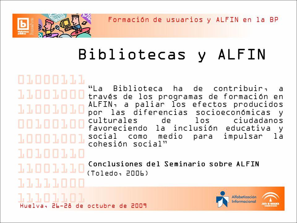 Formación de usuarios y ALFIN en la BP Bibliotecas y ALFIN La Biblioteca ha de contribuir, a través de los programas de formación en ALFIN, a paliar l