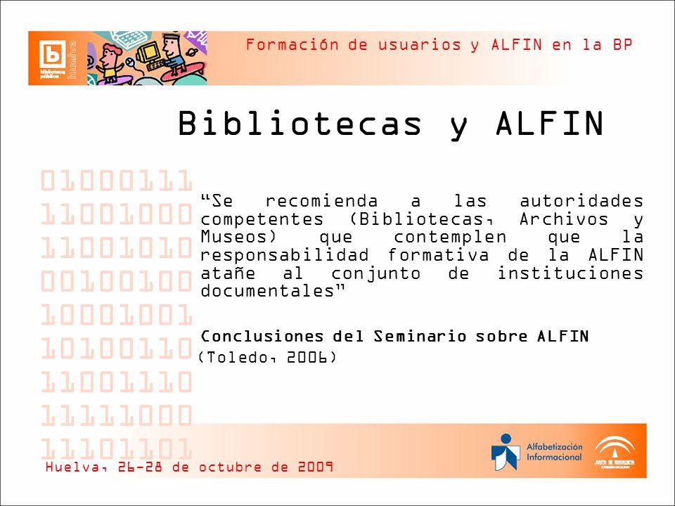 Formación de usuarios y ALFIN en la BP Bibliotecas y ALFIN Se recomienda a las autoridades competentes (Bibliotecas, Archivos y Museos) que contemplen