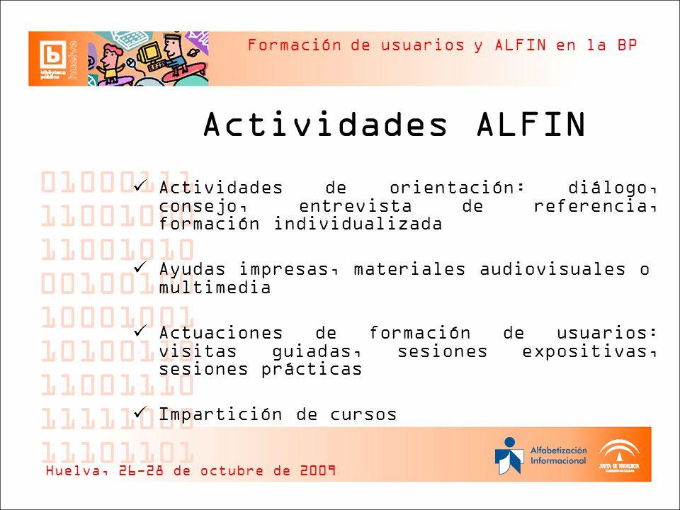 Formación de usuarios y ALFIN en la BP Actividades ALFIN Actividades de orientación: diálogo, consejo, entrevista de referencia, formación individuali