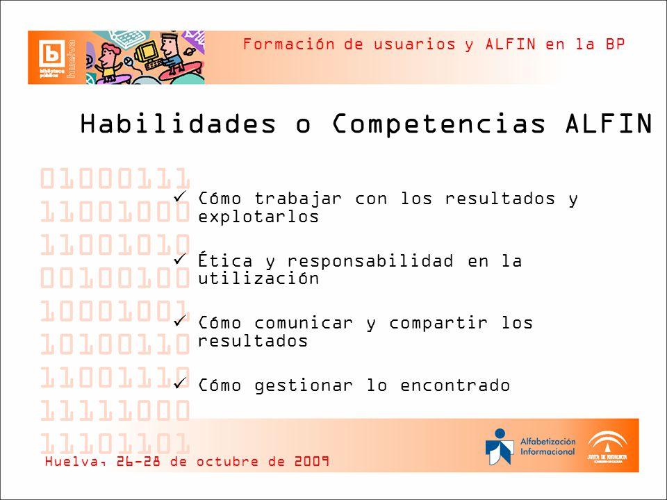 Formación de usuarios y ALFIN en la BP Habilidades o Competencias ALFIN Cómo trabajar con los resultados y explotarlos Ética y responsabilidad en la u
