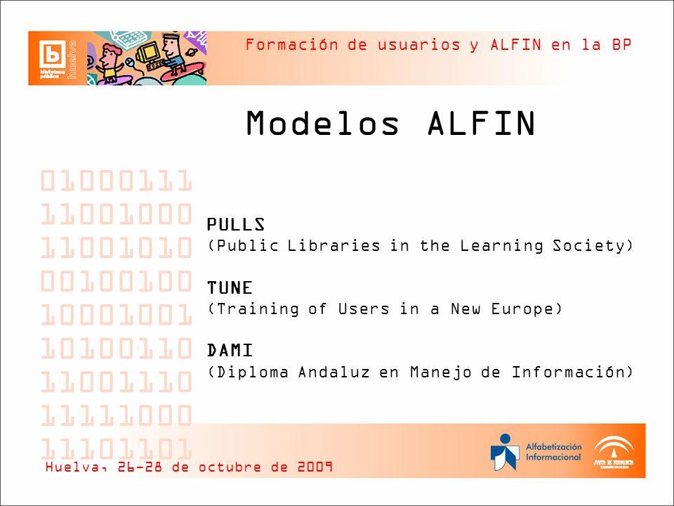 Formación de usuarios y ALFIN en la BP Modelos ALFIN PULLS (Public Libraries in the Learning Society) TUNE (Training of Users in a New Europe) DAMI (D