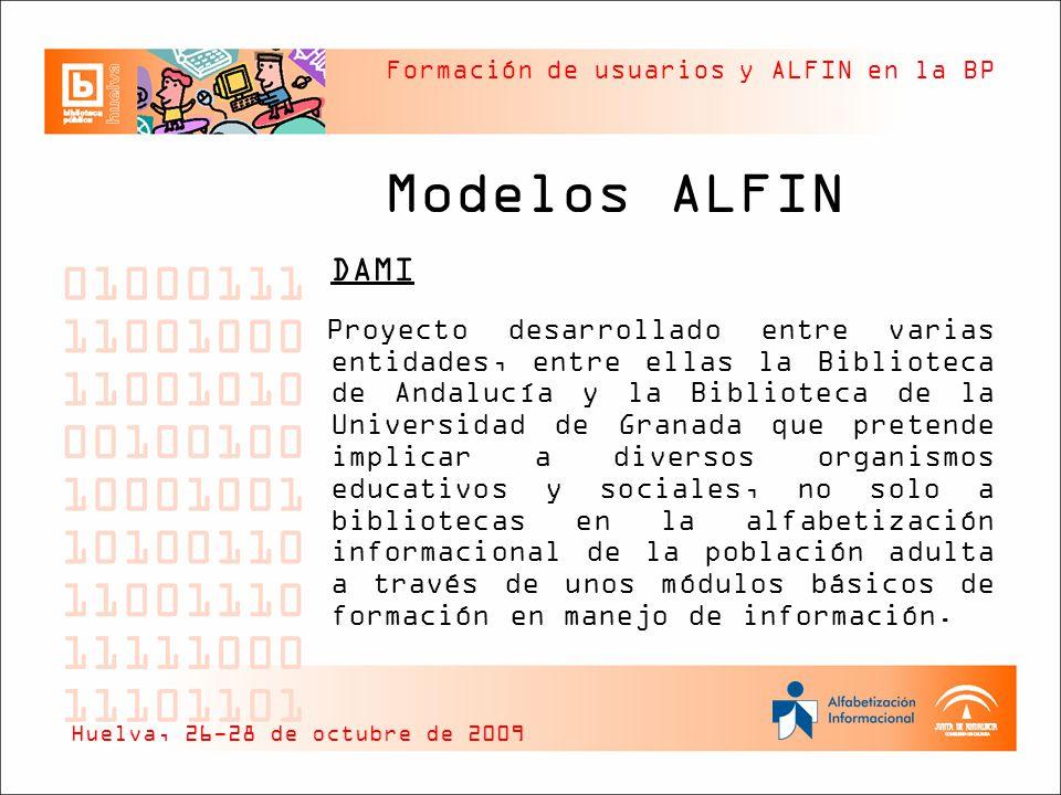 Formación de usuarios y ALFIN en la BP Modelos ALFIN DAMI Proyecto desarrollado entre varias entidades, entre ellas la Biblioteca de Andalucía y la Bi