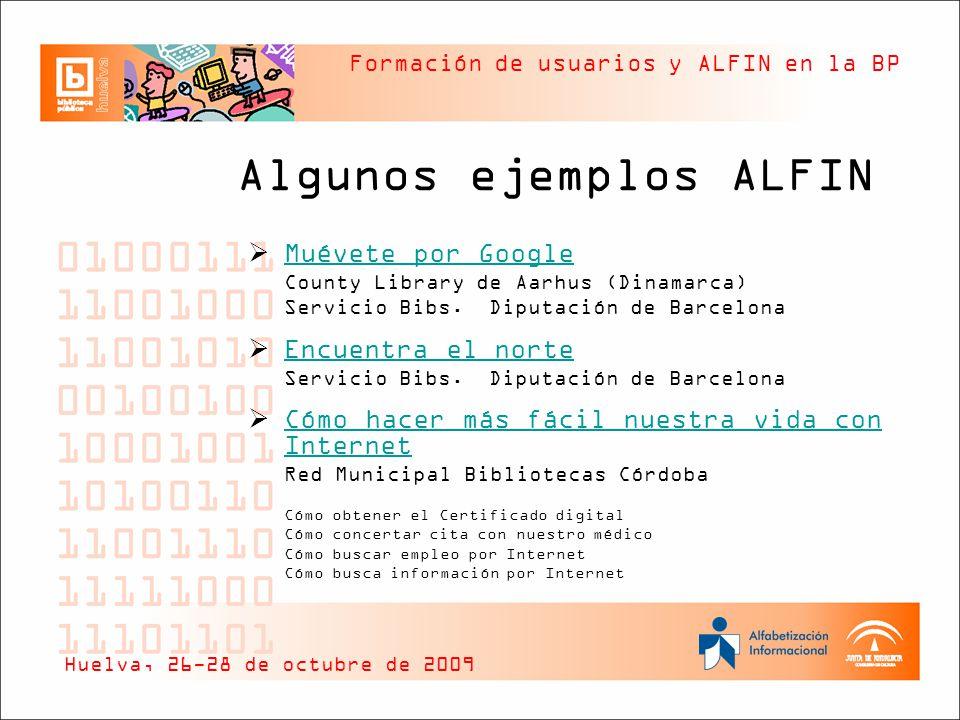 Formación de usuarios y ALFIN en la BP Algunos ejemplos ALFIN Muévete por Google County Library de Aarhus (Dinamarca) Servicio Bibs. Diputación de Bar