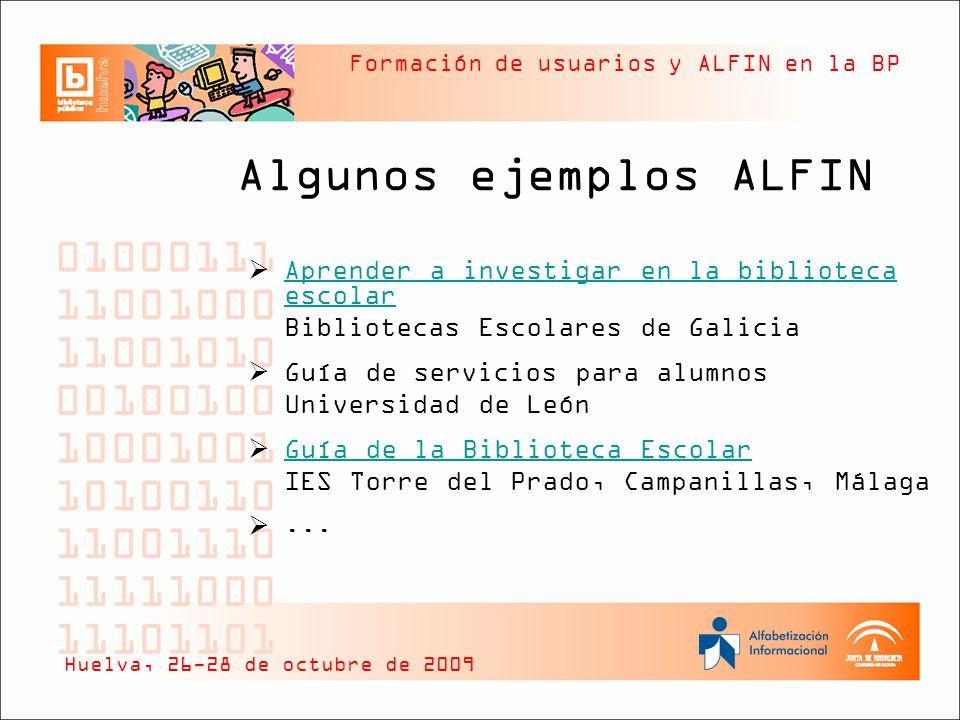 Formación de usuarios y ALFIN en la BP Algunos ejemplos ALFIN Aprender a investigar en la biblioteca escolar Aprender a investigar en la biblioteca es