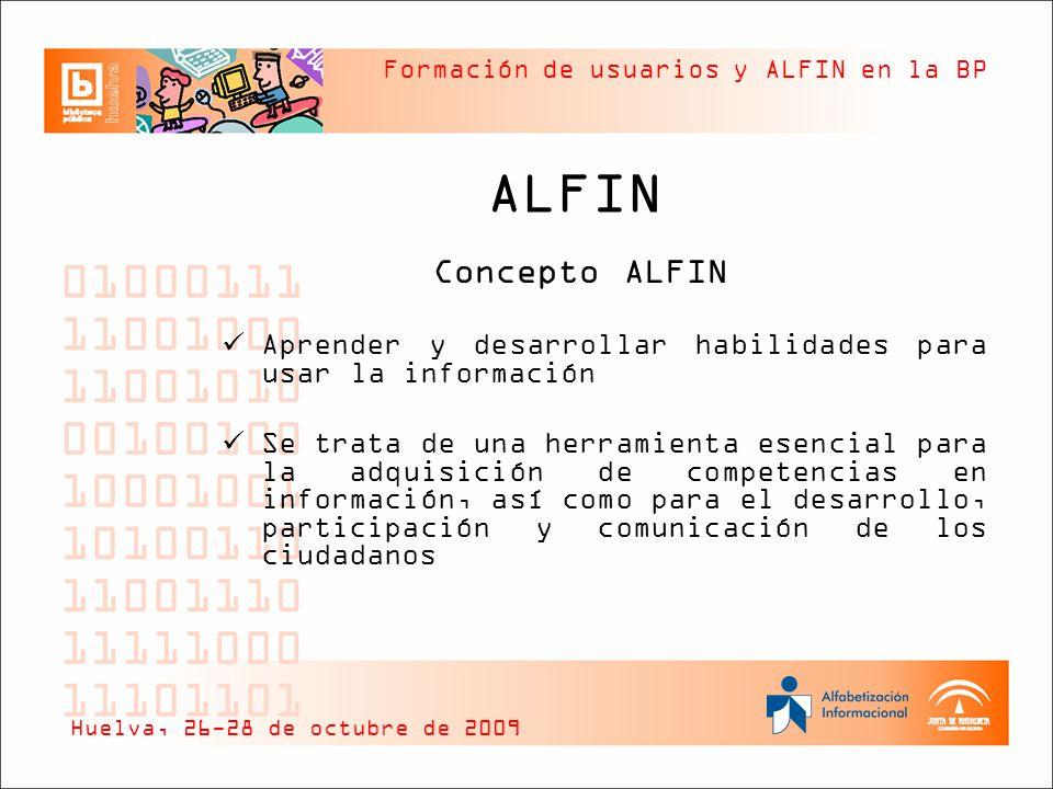 Formación de usuarios y ALFIN en la BP Hitos ALFIN Seminario de trabajo Biblioteca, ciudadanía y aprendizaje: la ALFIN (Toledo, Febrero 2006) Declaración de Toledo sobre ALFIN Logo de ALFIN Jornadas de Cooperación Bibliotecaria (MCU) (2007) Web ALFINREDALFINRED Grupo de Trabajo sobre ALFIN centrado en BPs (2007) Huelva, 26-28 de octubre de 2009