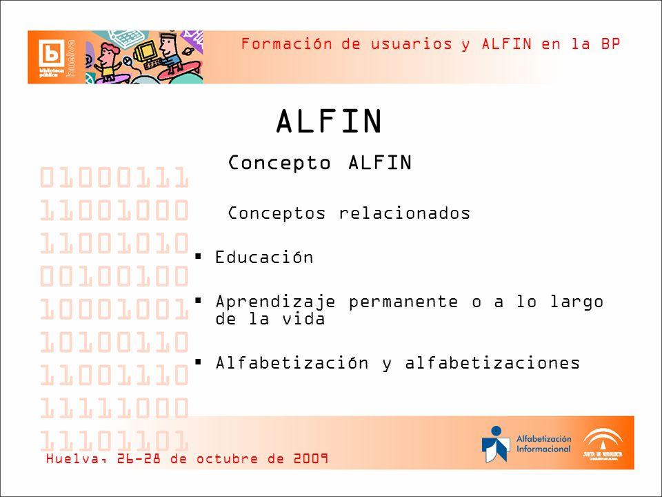 Formación de usuarios y ALFIN en la BP ALFIN Concepto ALFIN Conceptos relacionados Educación Aprendizaje permanente o a lo largo de la vida Alfabetiza