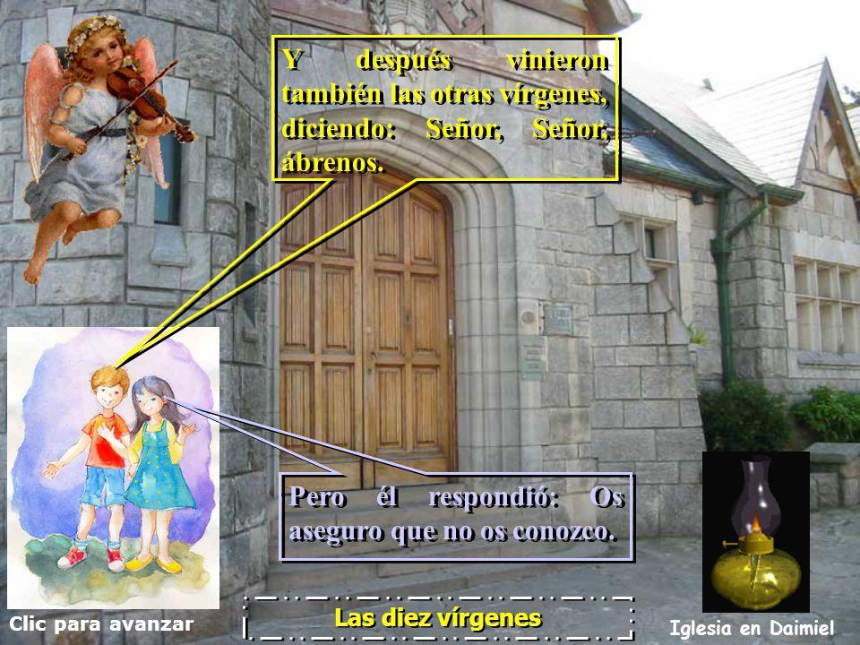 Clic para avanzar Iglesia en Daimiel Las diez vírgenes Y mientras que ellas iban a comprar, vino el esposo; y las que estaban preparadas, entraron con
