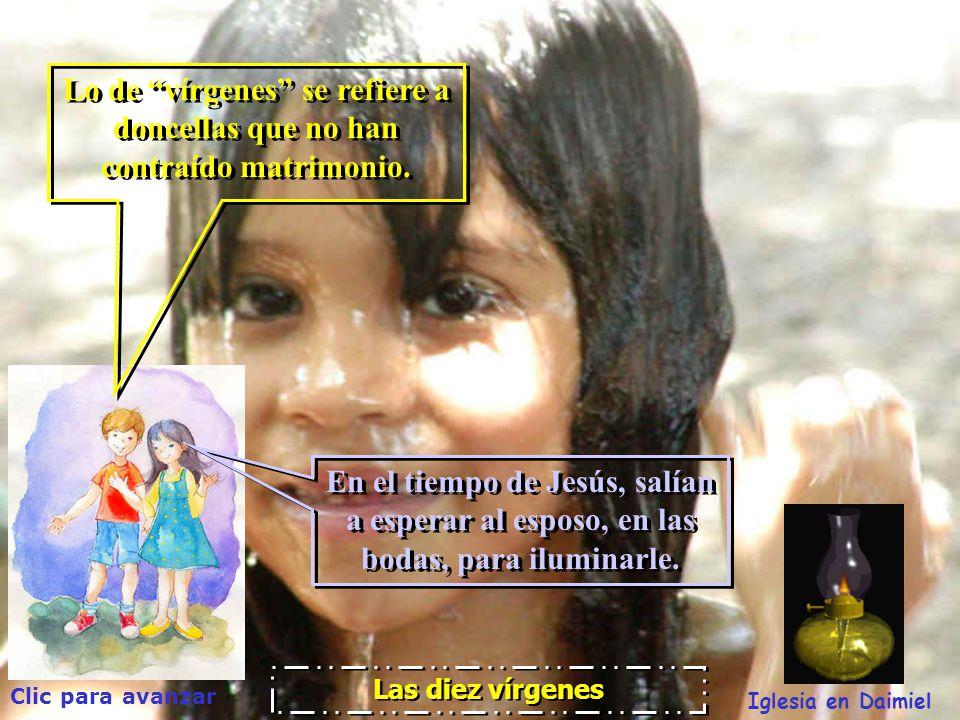 Clic para avanzar Iglesia en Daimiel Las diez vírgenes A todos nos invita a su Reino. A todos nos invita a su Reino. Pero hemos de hacer algo: IR; ese