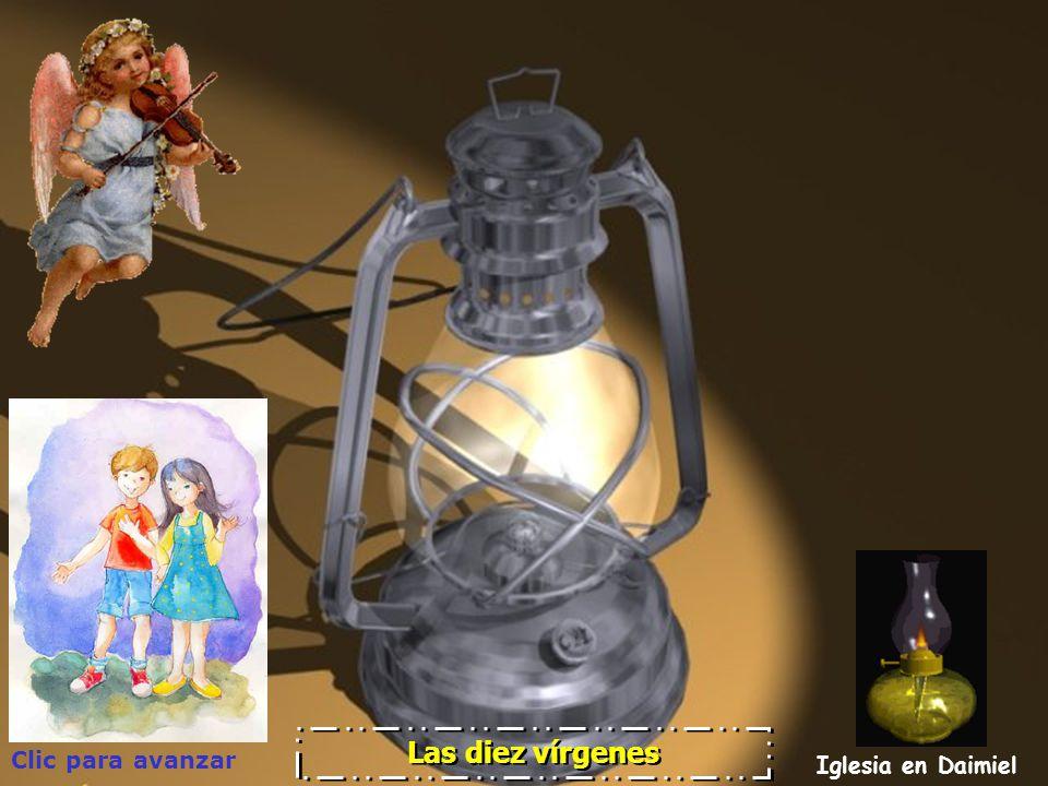 Clic para avanzar Iglesia en Daimiel Las diez vírgenes Lo de vírgenes se refiere a doncellas que no han contraído matrimonio. Lo de vírgenes se refier