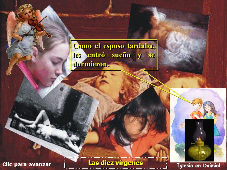 Clic para avanzar Iglesia en Daimiel Las diez vírgenes Y cinco de ellas eran prudentes, y cinco necias. Y cinco de ellas eran prudentes, y cinco necia