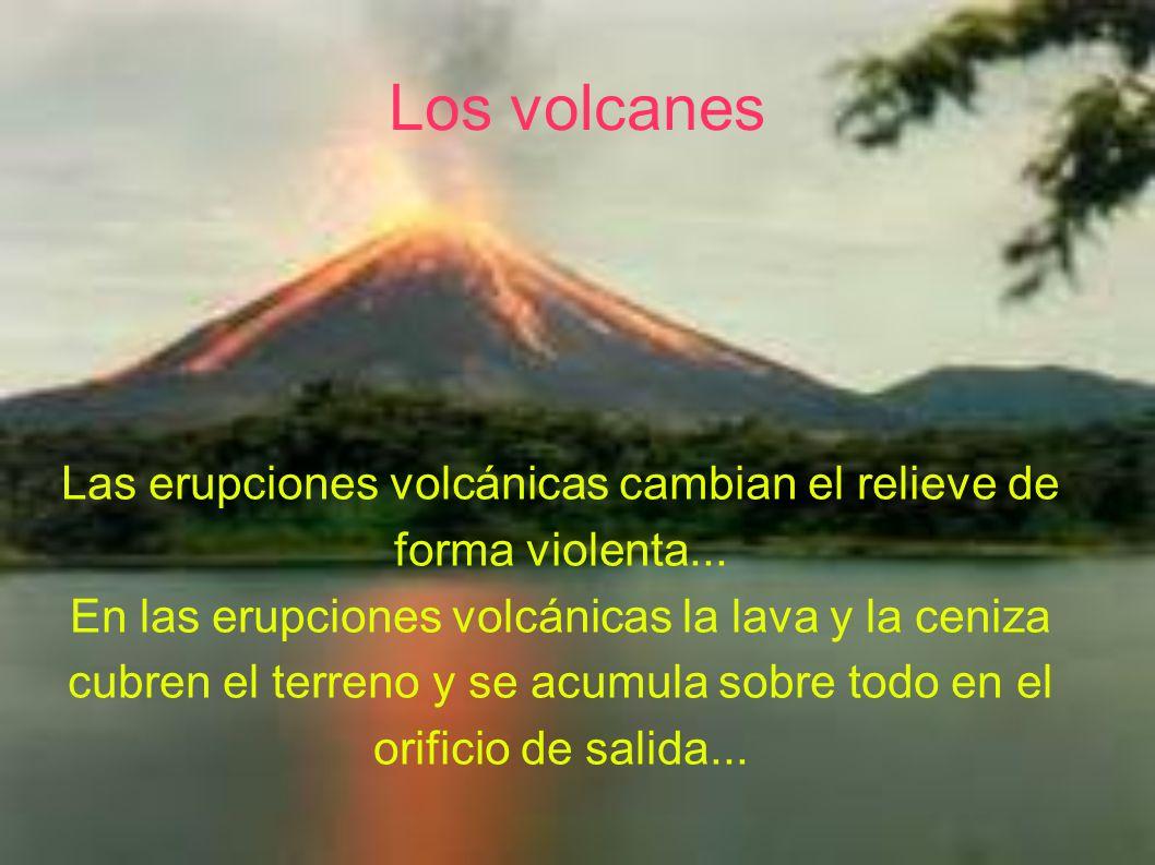 Los volcanes Las erupciones volcánicas cambian el relieve de forma violenta...