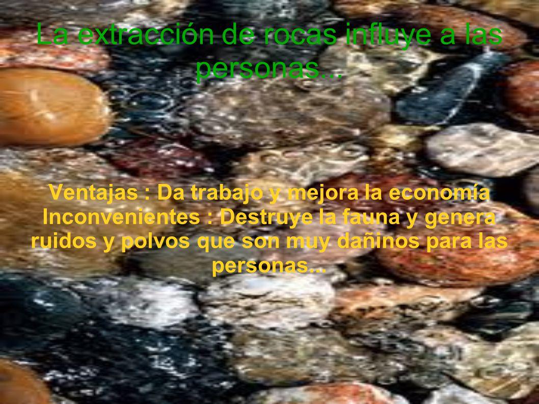 La extracción de rocas influye a las personas...